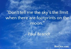 "BizChix.com - ""Don't tell me the sky's the limit when there are footprints on the moon."" by Paul Brandt"