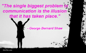 """The single biggest problem in communication is the illusion that it has taken place."" by George Bernard Shaw from Episode 43: Angela Wright - BizChix.com"