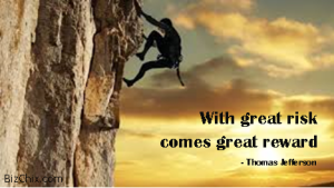 With great risk comes great reward by Thomas Jefferson from Episode 44: Kathleen Gage - BizChix.com