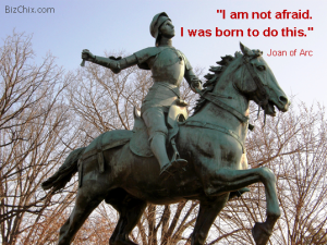 "BizChix.com - ""I am not afraid. I was born to do this."" by Joan of Arc"