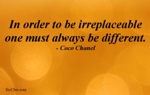 In order to be irreplaceable one must always be different. by Coco Chanel from Episode: 39 Rebekah Epstein - BizChix.com