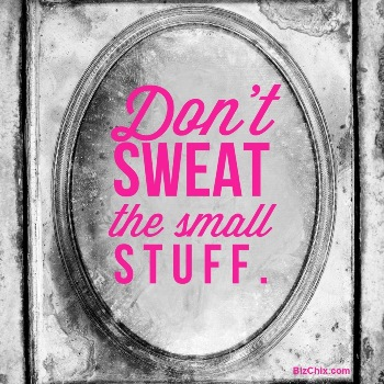 Don't Sweat the Small Stuff - BizChix.com