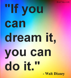 """If you can dream it, you can do it."" - Walt Disney from Gemma Beriman - BizChix.com"