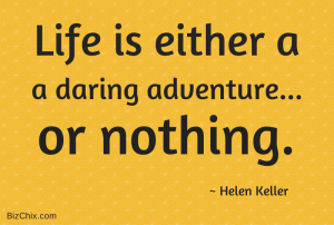 Life is either a daring adventure…or nothing by Helen Keller from Julie Austin - BizChix.com