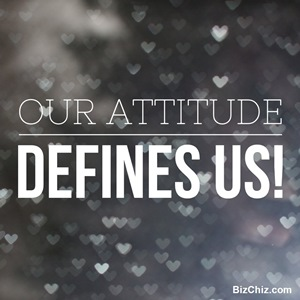 Our attitude defines us - BizChix.con