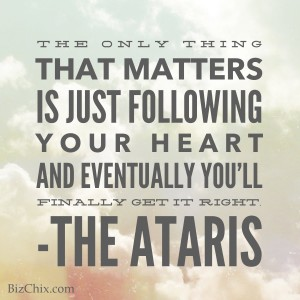 The only thing that matters is just following your heart and eventually you'll finally get it right by The Ataris from Episode 60: Tech Entrepreneur Stacey Ferreira: Coder. Risk Taker. Future Cage Diver - BizChix.com
