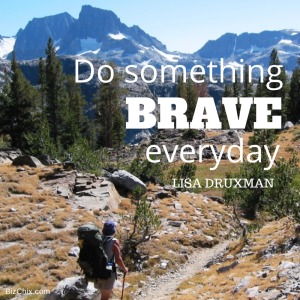 Do something brave everyday by Lisa Druxman from Episode 84: Creator of Fit4Mom Lisa Druxman - BizChix.com