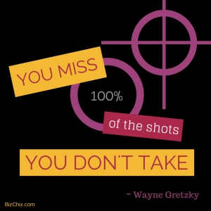 You miss 100 of the shots you don't take from Communications Strategist Maggie Patterson - BizChix.com