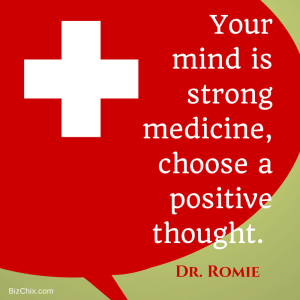 Your mind is strong medicine,  choose a positive thought by Dr. Romie from Episode 85: Dr. Romie Mushtaq is teaching the medicine behind mindfulness - BizChix.com