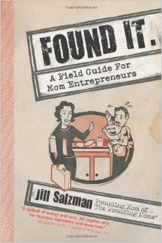 Found It A Field Guide for Mom Entrepreneurs by Jill Salzman - BizChix.com
