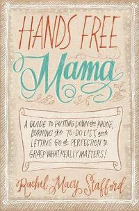 Hands Free Mama by Rachel Macy Stafford from Carly Dorogi - BizChix.com