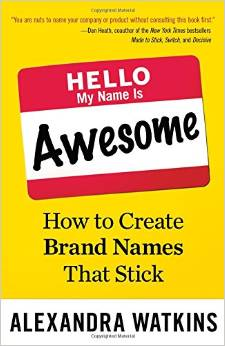 Hello, My Name Is Awesome: How to Create Brand Names That Stick by Alexandra Watkins from Ep 120: Naming Expert – Alexandra Watkins of Eat My Words - BizChix.com