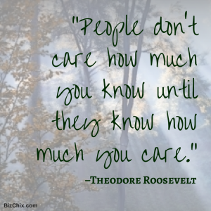 """People don't care how much you know until they know how much you care."" –Theodore Roosevelt from Episode: 101 Vanessa Van Edwards is Lead Investigator at Science of People - BizChix.com"