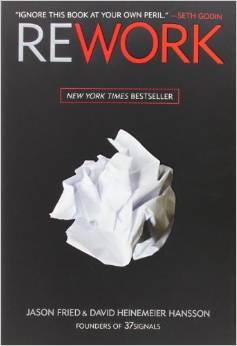 Rework by Jason Fried & David Heinemeier Hansson - BizChix.com