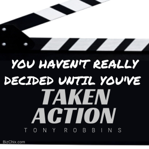 """You haven't really decided until you've taken action."" by Tony Robbins from Episode 99: Sandy Abrams of Moisture Jamzz and Your Idea, Inc. - BizChix.com"