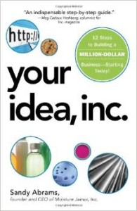 Your Idea, Inc. 12 Steps to Building a Million Dollar Business - Starting Today by Sandy Abrams - BizChix.com