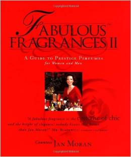 Fabulous Fragrances II - A Guide to Prestige Perfumes for Women and Men by Jan Moran - BizChix.com