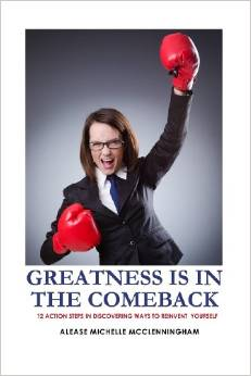 Greatness is in the Comeback 12 Action Steps In Discovering Ways to Reinvent Yourself by Alease Michelle McClenningham - BizChix.com
