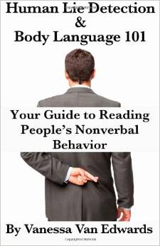 Human Lie Detection and Body Language 101 Your Guide to Reading People's Nonverbal Behavior by Vanessa Van Edwards - BizChix.com