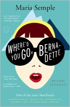 Where'd You Go, Bernadette A Novel by Maria Semple - BizChix.com