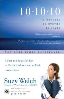 10-10-10: A Fast and Powerful Way to Get Unstuck in Love, at Work, and with Your Family by Suzy Welch - BizChix.com