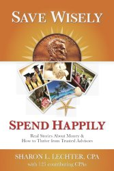 Save Wisely, Spend Happily: Real Stories About Money & How to Thrive from Trusted Advisors by Sharon Lechter - BizChix.com