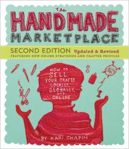 The Handmade Marketplace, 2nd Edition: How to Sell Your Crafts Locally, Globally, and Online by Kari Chapin - BizChix.com
