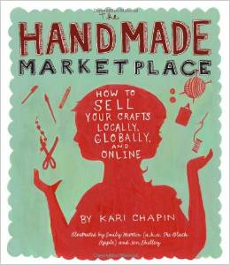 The Handmade Marketplace: How to Sell Your Crafts Locally, Globally, and On-Line by Kari Chapin - BizChix.com