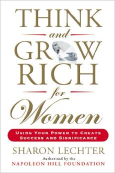 Think and Grow Rich for Women: Using Your Power to Create Success and Significance by Sharon Lechter - BizChix.com
