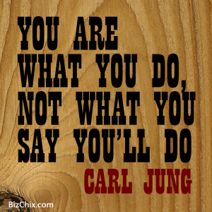 """You are what you do, not what you say you'll do."" Carl Jung - BizChix.com"