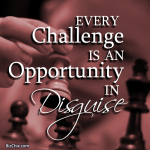 """Every challenge is an opportunity in disguise."" - BizChix.com"