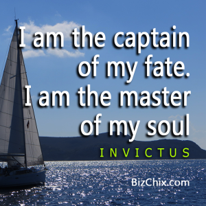 """I am the captain of my fate.  I am the master of my soul"" Invictus - BizChix.com"