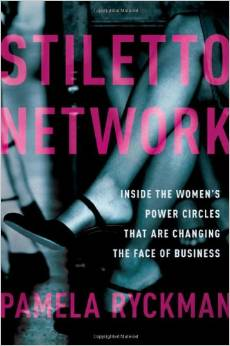 Stiletto Network: Inside the Women's Power Circles That Are Changing the Face of Business by Pamela Ryckman - BizChix.com