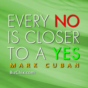 """Every No is Closer to a YES."" Mark Cuban - BizChix.com"