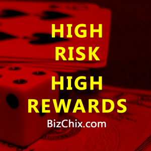 """High risk, high rewards."" - BizChix.com"