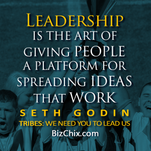 """Leadership is the art of giving people a platform for spreading ideas that work."" Seth Godin - BizChix.com"