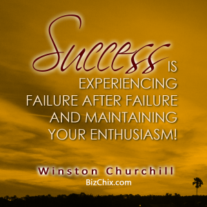 """Success is experiencing failure after failure and maintaining your enthusiasm!"" Winston Churchill - BizChix.com"