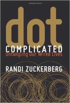 Dot Complicated:- Untangling Our Wired Lives by Randi Zuckerberg - BizChix.com