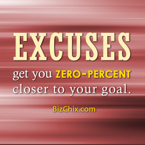 """Excuses get you zero-percent closer to your goal."" - BizChix.com"