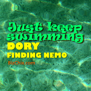 """Just keep swimming"" Dory, Finding Nemo - BizChix.com"