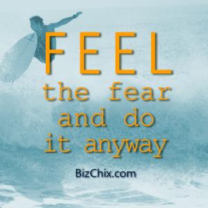 """Feel the fear and do it anyway."" - BizChix.com"