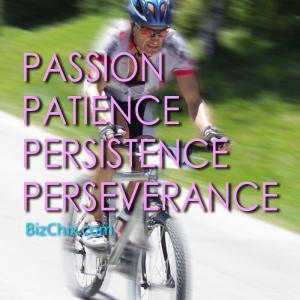"""Passion. Patience, Persistence. Perseverance."" - BizChix.com"