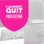 I Almost Quit Podcasting