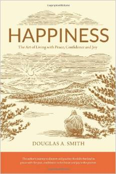 Happiness: The Art of Living with Peace, Confidence and Joy by Douglas A. Smith - BizChix.com