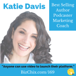 Ep 169: Video Marketing with Katie Davis   Bestselling Author   Podcaster   Marketing Expert