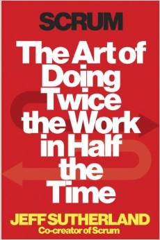 Scrum: The Art of Doing Twice the Work in Half the Time by Jeff Sutherland - BizChix.com