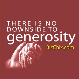 """There is no downside to generosity."" - BizChix.com"