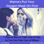 Ep 176: Mamas (and all Women) Put Your Oxygen Mask On First