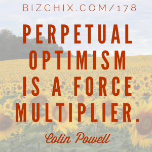 """Perpetual Optimism is a Force Multiplier"" Colin Powell - BizChix.com"