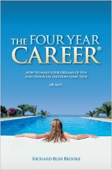The Four Year Career: How to Make Your Dreams of Fun and Financial Freedom Come True Or Not... by Richard B. Brooke - BizChix.com